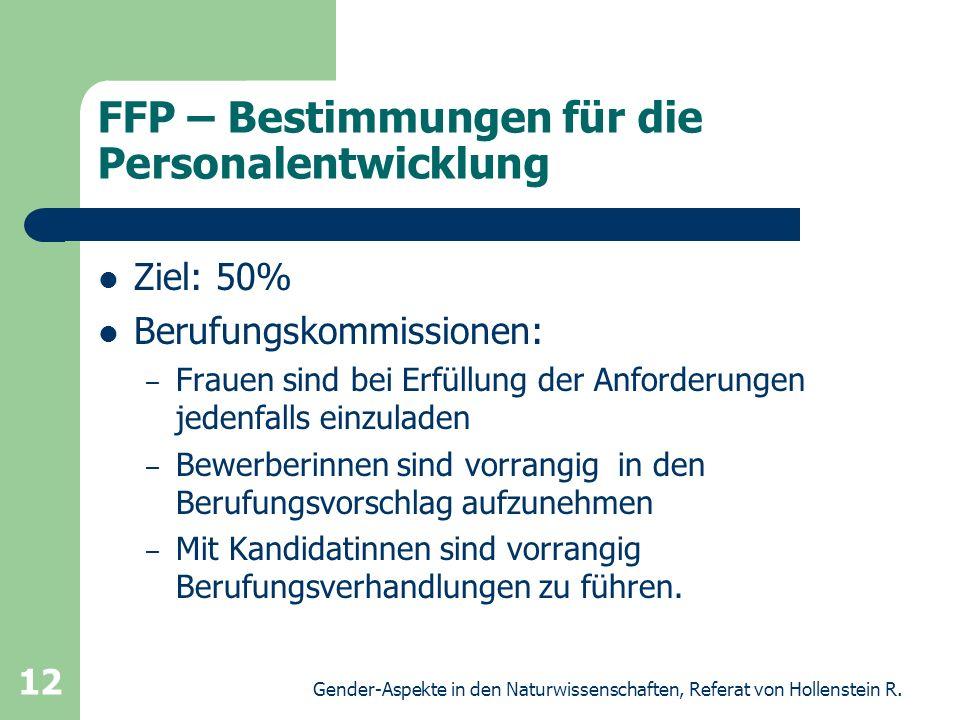Gender-Aspekte in den Naturwissenschaften, Referat von Hollenstein R. 12 FFP – Bestimmungen für die Personalentwicklung Ziel: 50% Berufungskommissione