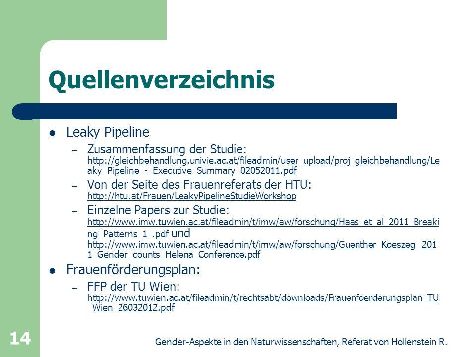 Gender-Aspekte in den Naturwissenschaften, Referat von Hollenstein R. 14 Quellenverzeichnis Leaky Pipeline – Zusammenfassung der Studie: http://gleich