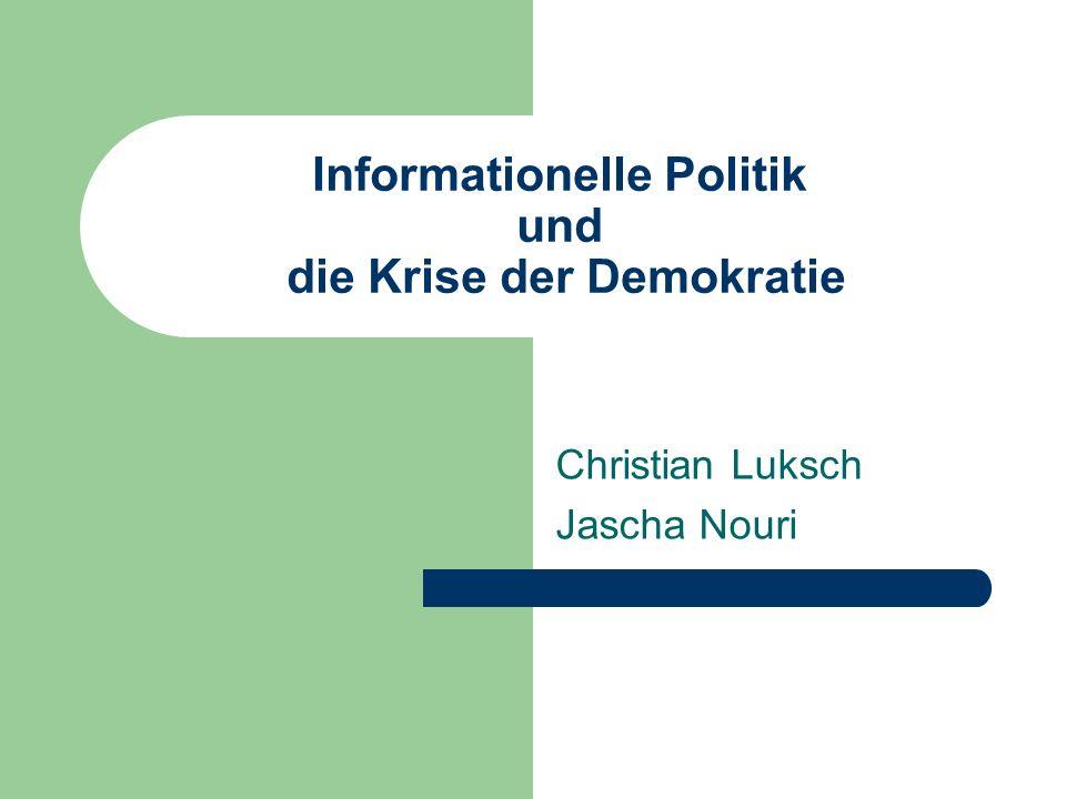 Informationelle Politik und die Krise der Demokratie Christian Luksch Jascha Nouri