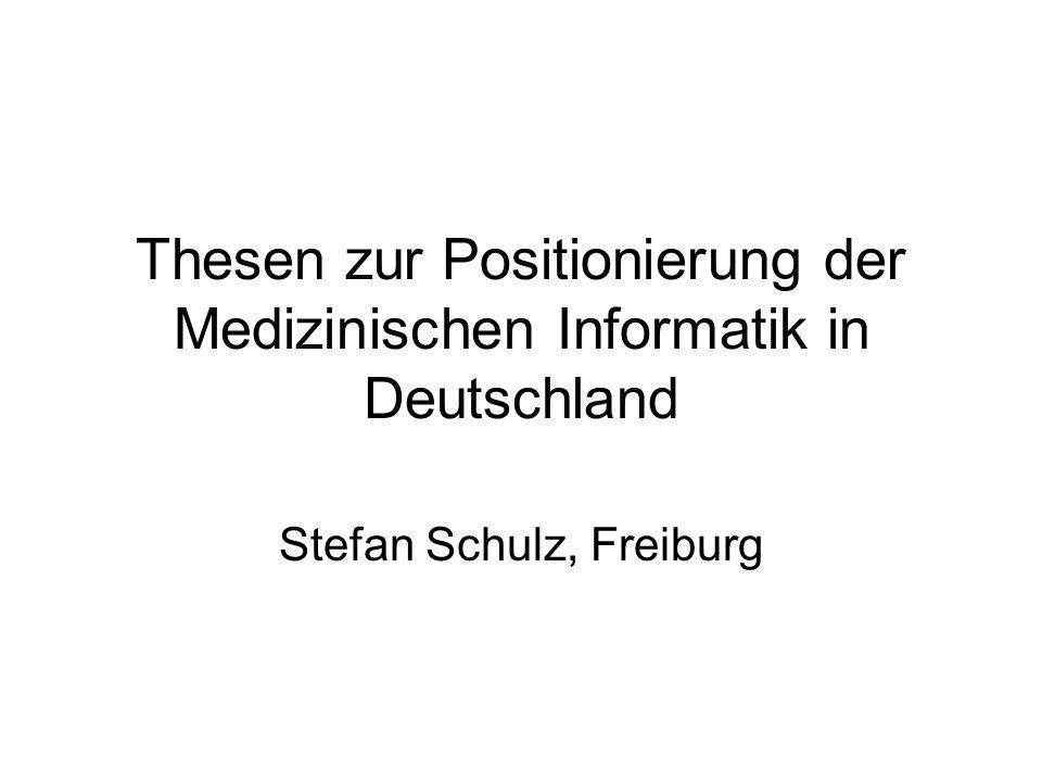 Thesen zur Positionierung der Medizinischen Informatik in Deutschland Stefan Schulz, Freiburg