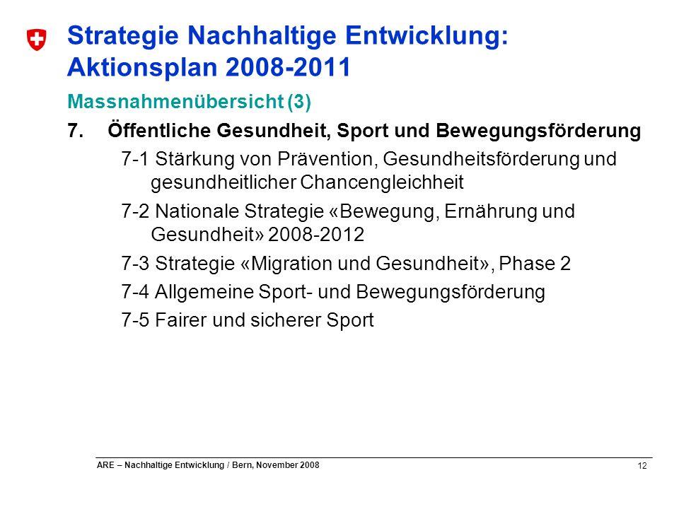 12 ARE – Nachhaltige Entwicklung / Bern, November 2008 Strategie Nachhaltige Entwicklung: Aktionsplan 2008-2011 Massnahmenübersicht (3) 7. Öffentliche