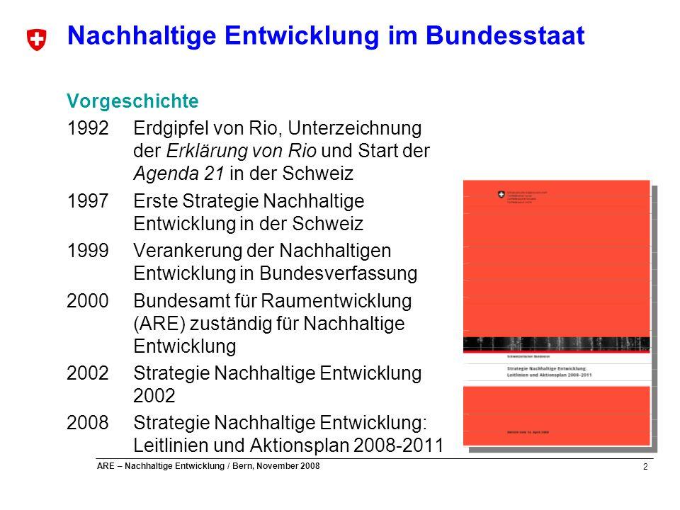 13 ARE – Nachhaltige Entwicklung / Bern, November 2008 Strategie Nachhaltige Entwicklung: Aktionsplan 2008-2011 Massnahmenübersicht (4) 8.Globale Entwicklungs- und Umweltherausforderungen 8-1 WTO und Nachhaltige Entwicklung 8-2 Stärkung der internationalen Umweltgouvernanz 8-3 Angemessene Finanzierung zur Erreichung der MDG 8-4 Mitgestaltung der Multilateralen Vereinbarungen für Nachhaltige Entwicklung 8-5 Zivile Friedensförderung und Förderung der Menschenrechte 8-6 Abgrenzung «globale öffentliche Güter» – Entwicklungspolitik