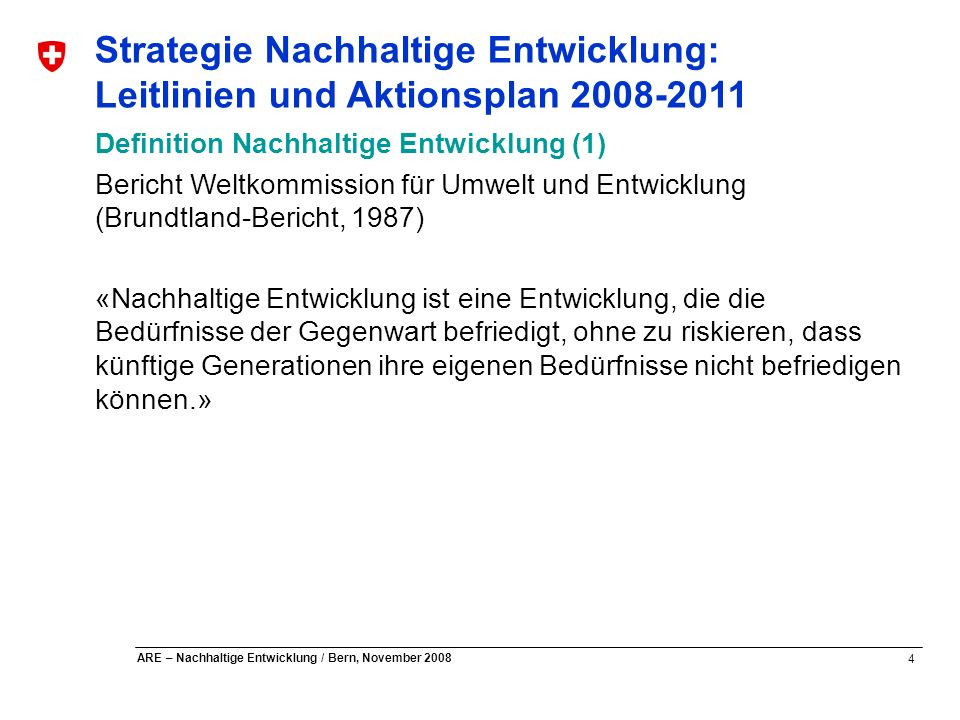 4 ARE – Nachhaltige Entwicklung / Bern, November 2008 Strategie Nachhaltige Entwicklung: Leitlinien und Aktionsplan 2008-2011 Definition Nachhaltige E