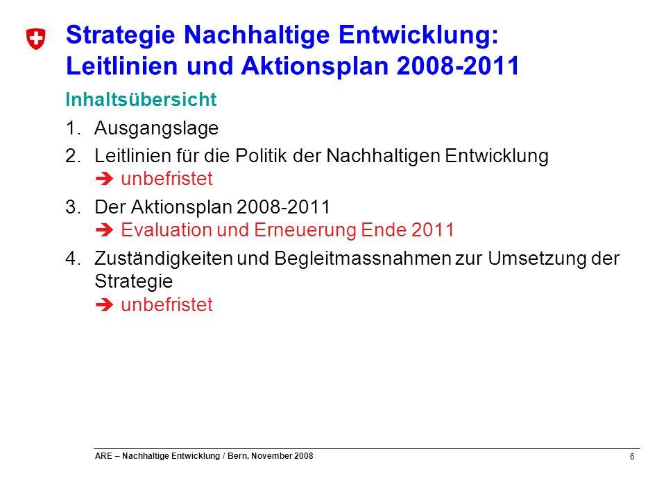 6 ARE – Nachhaltige Entwicklung / Bern, November 2008 Strategie Nachhaltige Entwicklung: Leitlinien und Aktionsplan 2008-2011 Inhaltsübersicht 1.Ausga