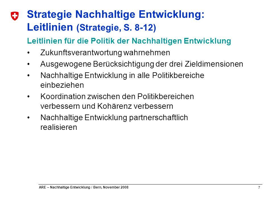7 ARE – Nachhaltige Entwicklung / Bern, November 2008 Leitlinien für die Politik der Nachhaltigen Entwicklung Zukunftsverantwortung wahrnehmen Ausgewo