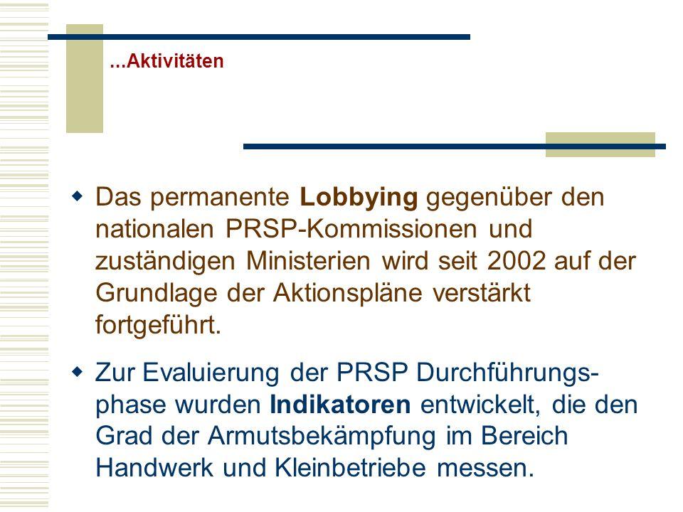 ...Aktivitäten Das permanente Lobbying gegenüber den nationalen PRSP-Kommissionen und zuständigen Ministerien wird seit 2002 auf der Grundlage der Aktionspläne verstärkt fortgeführt.