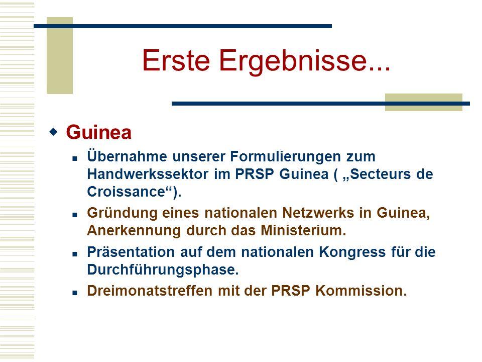 Erste Ergebnisse... Guinea Übernahme unserer Formulierungen zum Handwerkssektor im PRSP Guinea ( Secteurs de Croissance). Gründung eines nationalen Ne