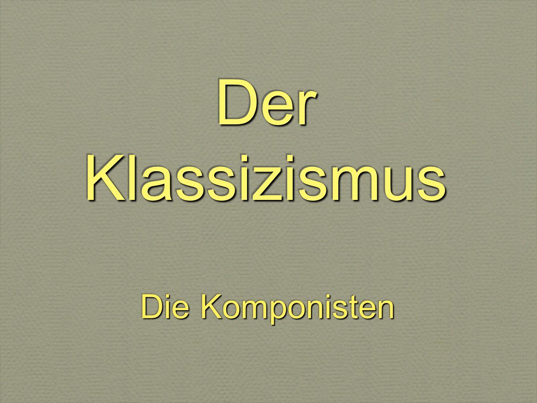 Der Klassizismus - in den Jahren 1750 -1820 - sehr oft das Thema - Antik - Melodie und Harmonie sind übersichtlich - neue Formen: Sinfonie, Streichquartett, Sonate - neue Formen: Sinfonie, Streichquartett, Sonate