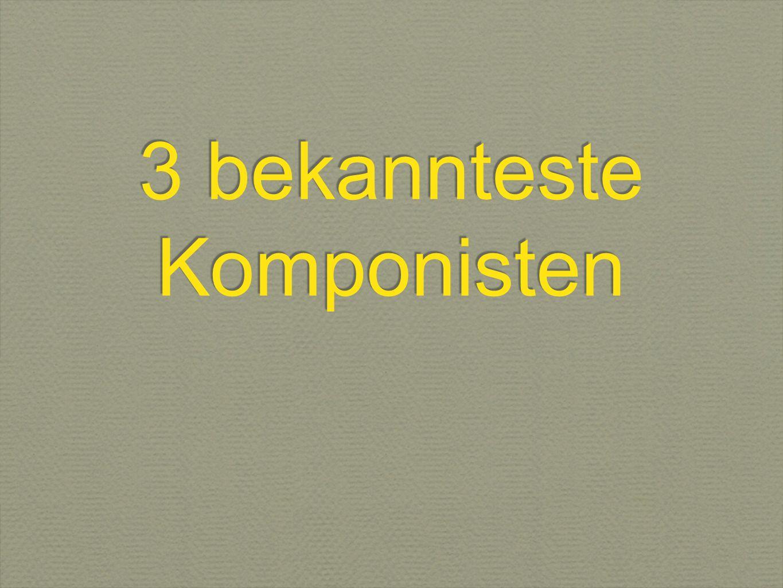 3 bekannteste Komponisten
