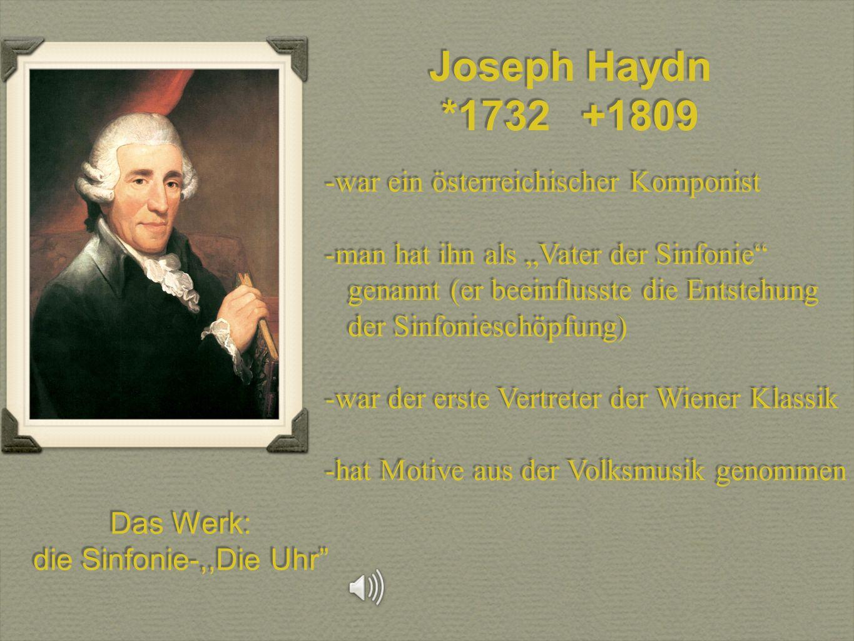 Joseph Haydn *1732 +1809 Joseph Haydn *1732 +1809 -war ein österreichischer Komponist -man hat ihn als Vater der Sinfonie genannt (er beeinflusste die
