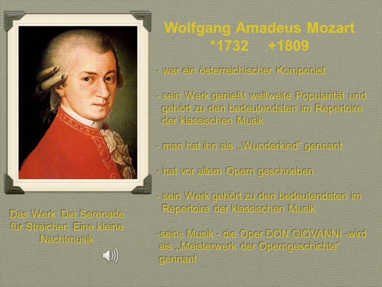 - war ein österreichischer Komponist - sein Werk genießt weltweite Popularität und gehört zu den bedeutendsten im Repertoire der klassischen Musik - m