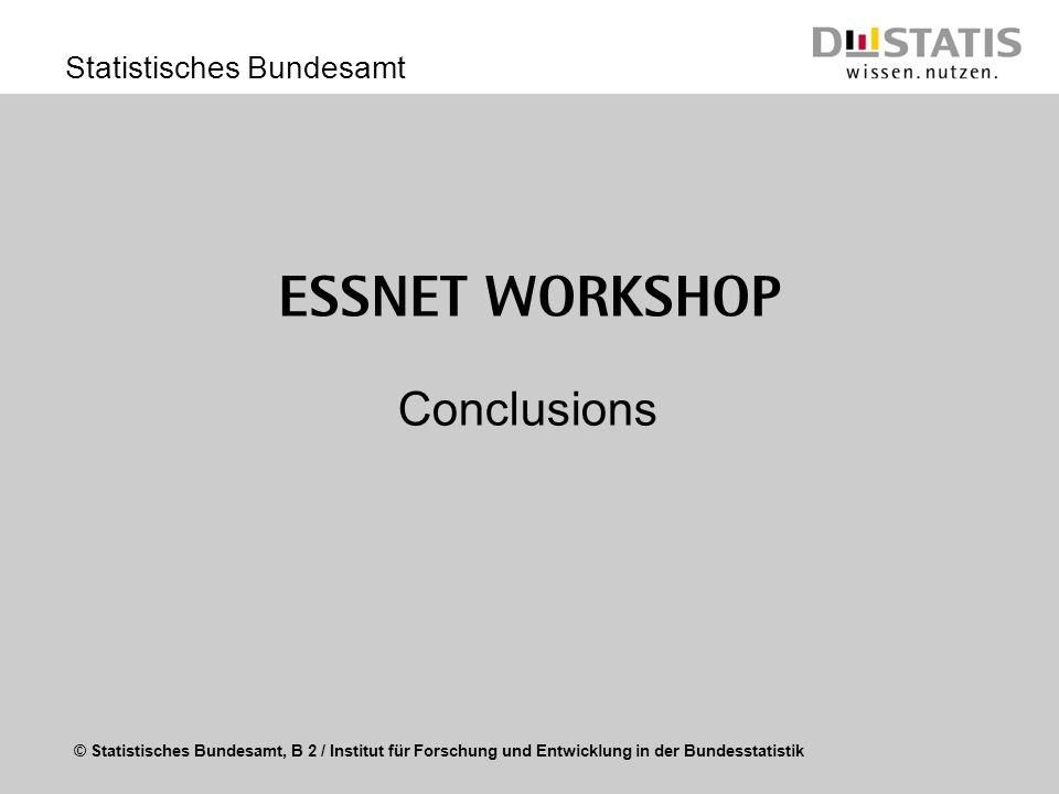 © Statistisches Bundesamt, B 2 / Institut für Forschung und Entwicklung in der Bundesstatistik Statistisches Bundesamt ESSnet Workshop Conclusions