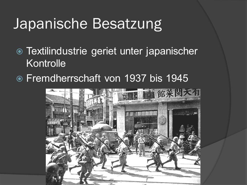 Japanische Besatzung Textilindustrie geriet unter japanischer Kontrolle Fremdherrschaft von 1937 bis 1945