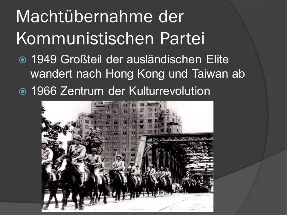 Machtübernahme der Kommunistischen Partei 1949 Großteil der ausländischen Elite wandert nach Hong Kong und Taiwan ab 1966 Zentrum der Kulturrevolution