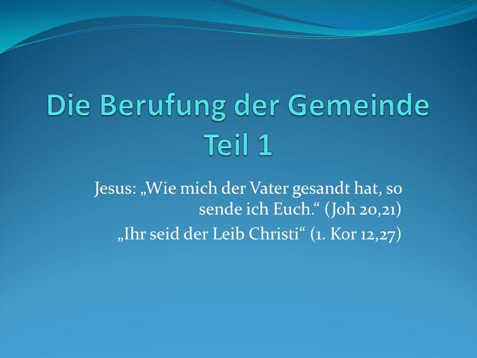 Jesus: Wie mich der Vater gesandt hat, so sende ich Euch.