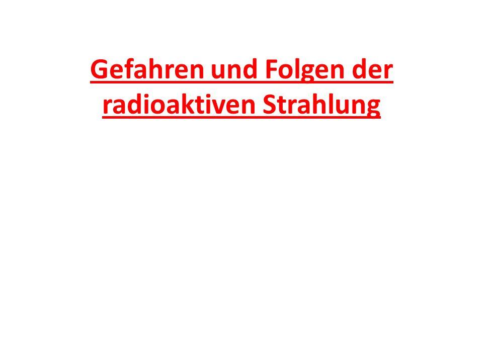 Gefahren und Folgen der radioaktiven Strahlung