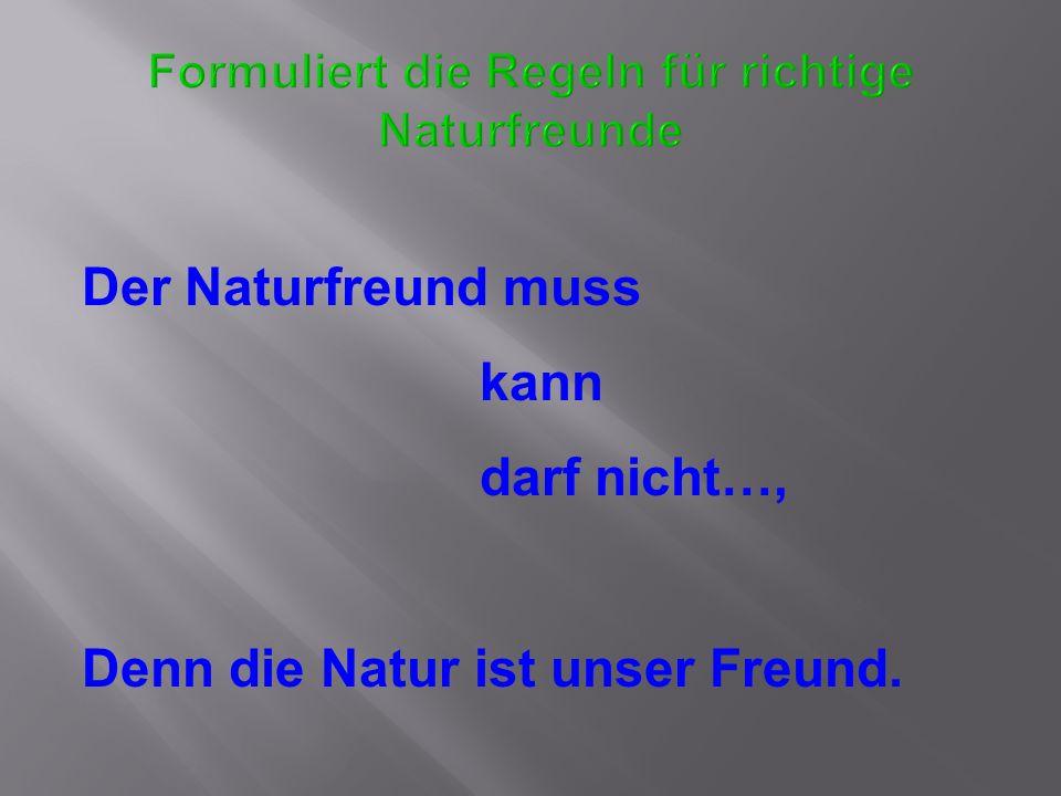 Der Naturfreund muss kann darf nicht…, Denn die Natur ist unser Freund.