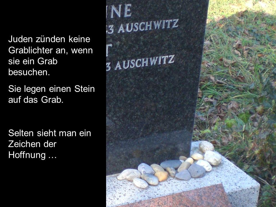 Juden zünden keine Grablichter an, wenn sie ein Grab besuchen. Sie legen einen Stein auf das Grab. Selten sieht man ein Zeichen der Hoffnung …