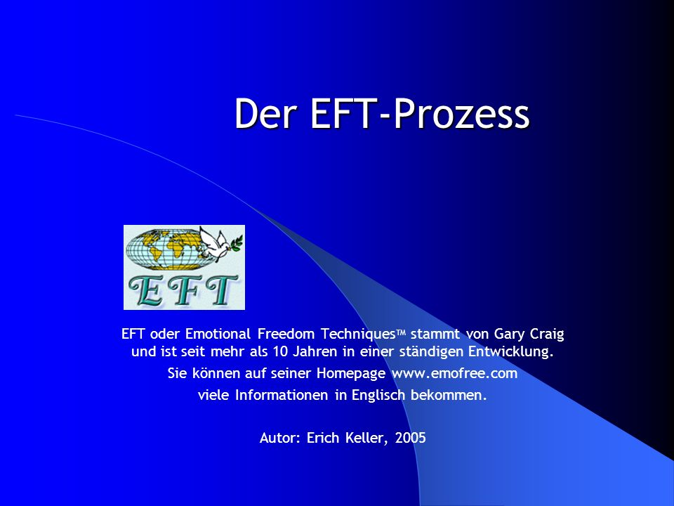 Der EFT-Prozess EFT oder Emotional Freedom Techniques TM stammt von Gary Craig und ist seit mehr als 10 Jahren in einer ständigen Entwicklung. Sie kön