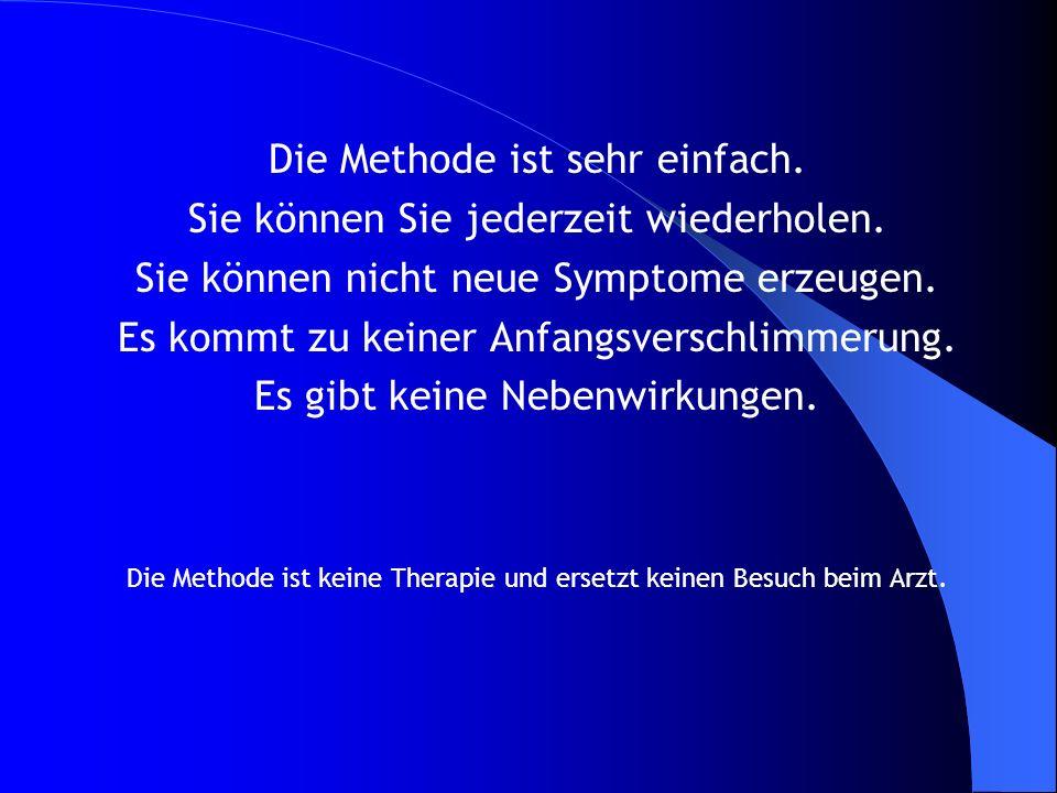 Die Methode ist sehr einfach. Sie können Sie jederzeit wiederholen. Sie können nicht neue Symptome erzeugen. Es kommt zu keiner Anfangsverschlimmerung