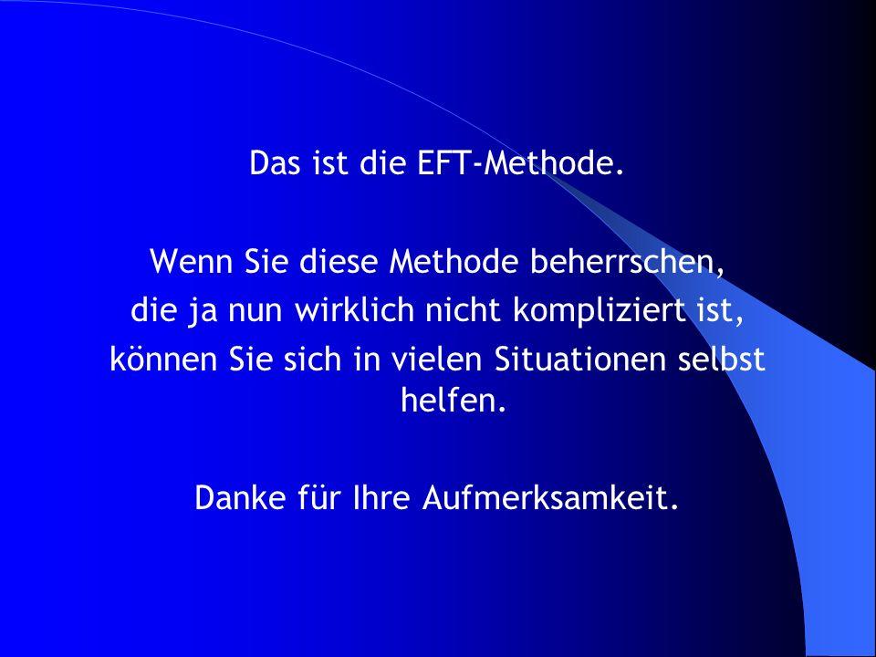 Das ist die EFT-Methode. Wenn Sie diese Methode beherrschen, die ja nun wirklich nicht kompliziert ist, können Sie sich in vielen Situationen selbst h