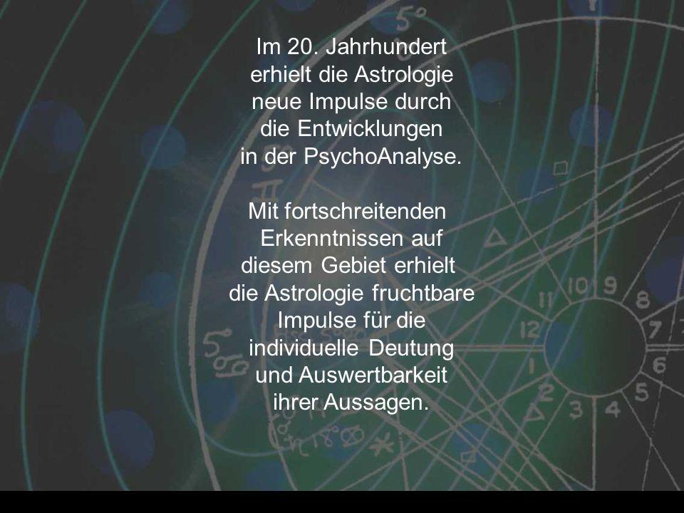 Im 20. Jahrhundert erhielt die Astrologie neue Impulse durch die Entwicklungen in der PsychoAnalyse. Mit fortschreitenden Erkenntnissen auf diesem Geb