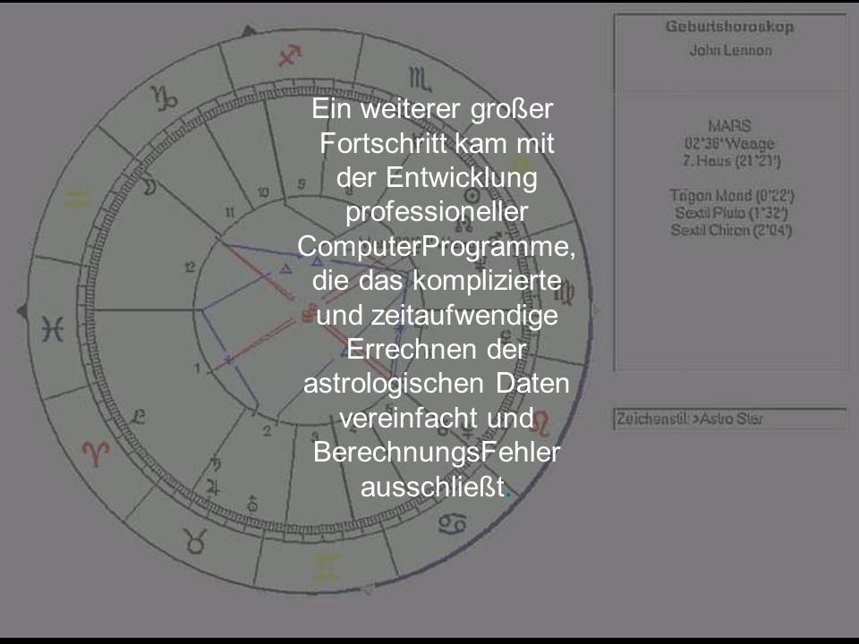 Ein weiterer großer Fortschritt kam mit der Entwicklung professioneller ComputerProgramme, die das komplizierte und zeitaufwendige Errechnen der astro