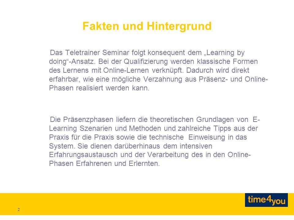 2 Fakten und Hintergrund Das Teletrainer Seminar folgt konsequent dem Learning by doing-Ansatz. Bei der Qualifizierung werden klassische Formen des Le