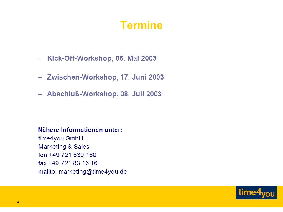 4 Termine –Kick-Off-Workshop, 06. Mai 2003 –Zwischen-Workshop, 17.