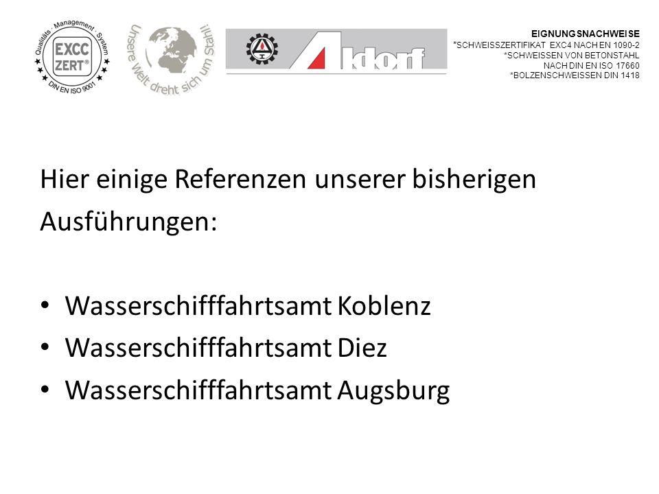 Hier einige Referenzen unserer bisherigen Ausführungen: Wasserschifffahrtsamt Koblenz Wasserschifffahrtsamt Diez Wasserschifffahrtsamt Augsburg EIGNUN