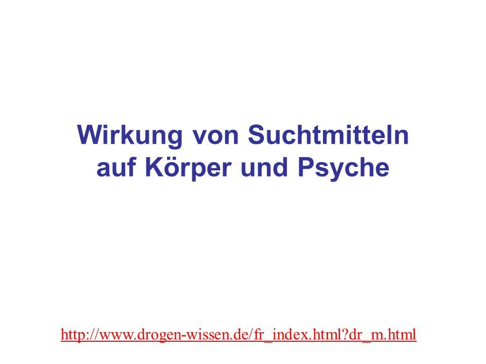 Wirkung von Suchtmitteln auf Körper und Psyche http://www.drogen-wissen.de/fr_index.html?dr_m.html