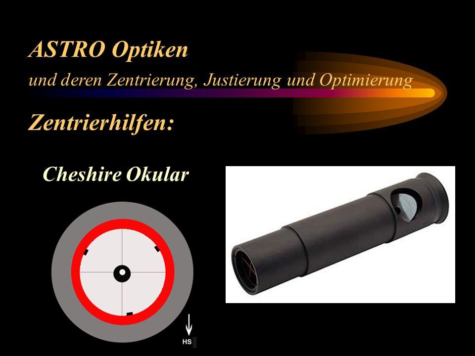 ASTRO Optiken und deren Zentrierung, Justierung und Optimierung Zentrierhilfen: Cheshire Okular Laser (einfach, Hotech) LED Kollimator (z.B.: GMK W.Gr