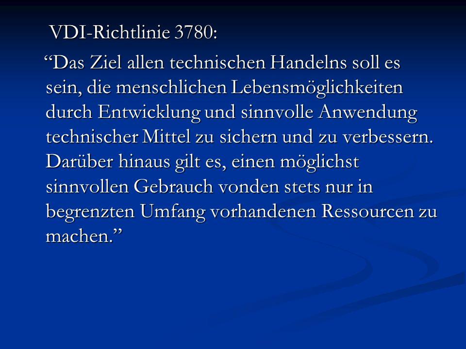 VDI-Richtlinie 3780: VDI-Richtlinie 3780: Das Ziel allen technischen Handelns soll es sein, die menschlichen Lebensmöglichkeiten durch Entwicklung und sinnvolle Anwendung technischer Mittel zu sichern und zu verbessern.