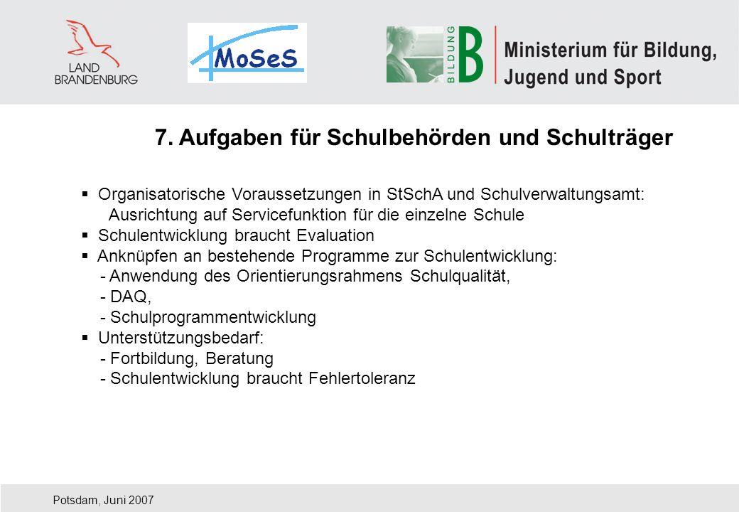 Potsdam, Juni 2007 Organisatorische Voraussetzungen in StSchA und Schulverwaltungsamt: Ausrichtung auf Servicefunktion für die einzelne Schule Schulen