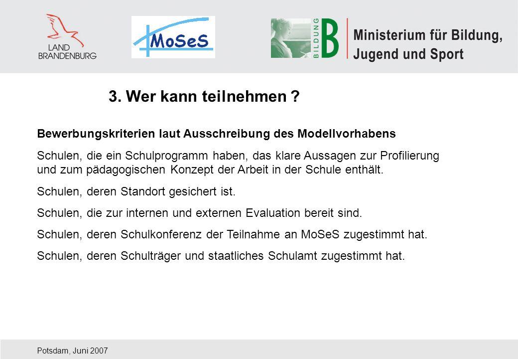 Potsdam, Juni 2007 Bewerbungskriterien laut Ausschreibung des Modellvorhabens Schulen, die ein Schulprogramm haben, das klare Aussagen zur Profilierun