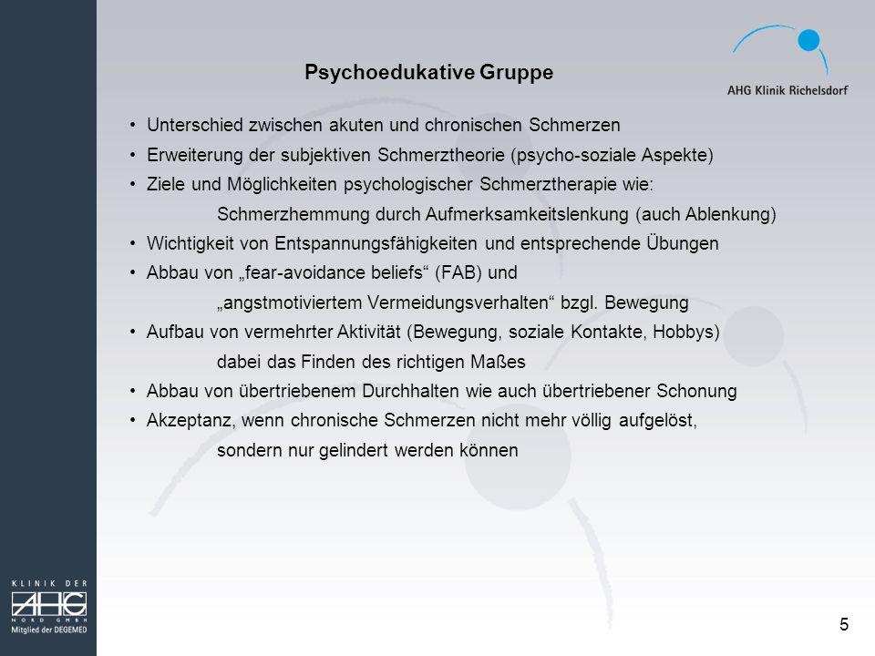 5 Psychoedukative Gruppe Unterschied zwischen akuten und chronischen Schmerzen Erweiterung der subjektiven Schmerztheorie (psycho-soziale Aspekte) Zie