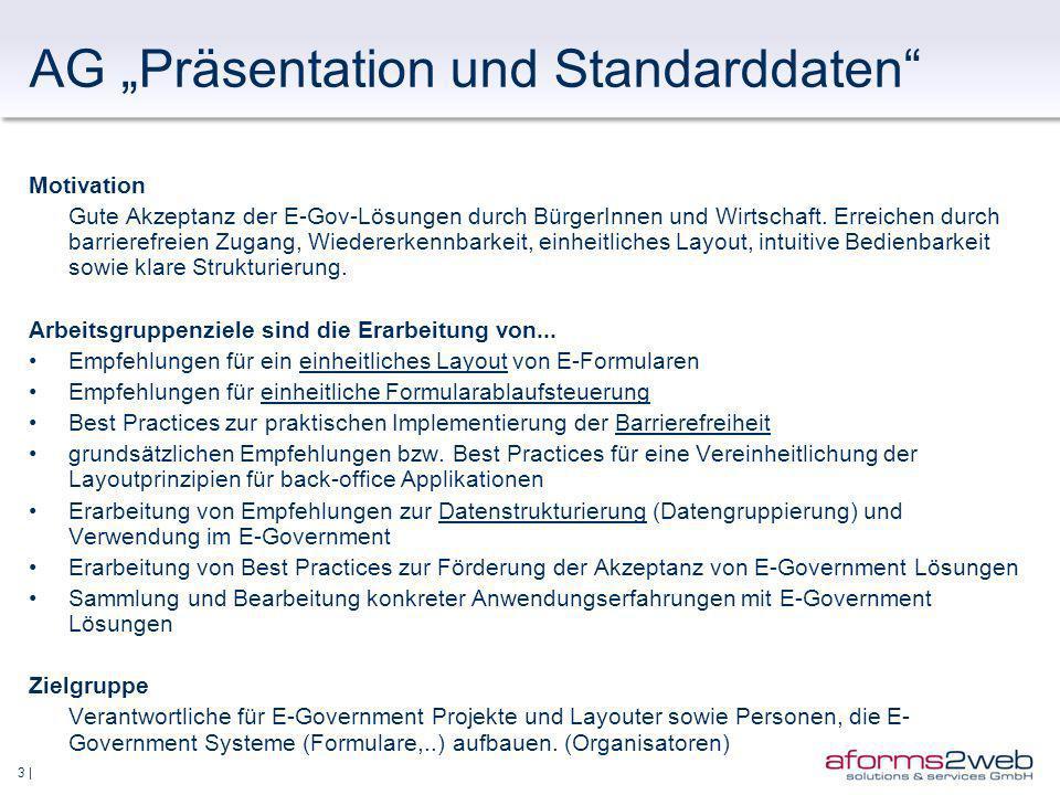 3 | AG Präsentation und Standarddaten Motivation Gute Akzeptanz der E-Gov-Lösungen durch BürgerInnen und Wirtschaft.
