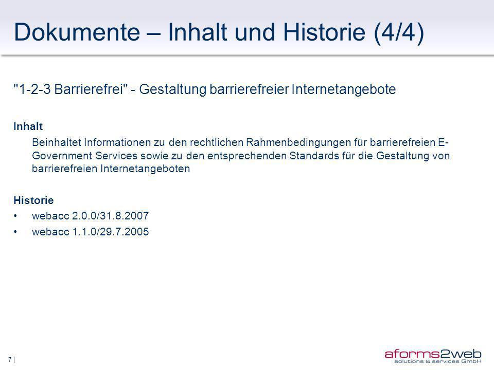 7 | Dokumente – Inhalt und Historie (4/4) 1-2-3 Barrierefrei - Gestaltung barrierefreier Internetangebote Inhalt Beinhaltet Informationen zu den rechtlichen Rahmenbedingungen für barrierefreien E- Government Services sowie zu den entsprechenden Standards für die Gestaltung von barrierefreien Internetangeboten Historie webacc 2.0.0/31.8.2007 webacc 1.1.0/29.7.2005
