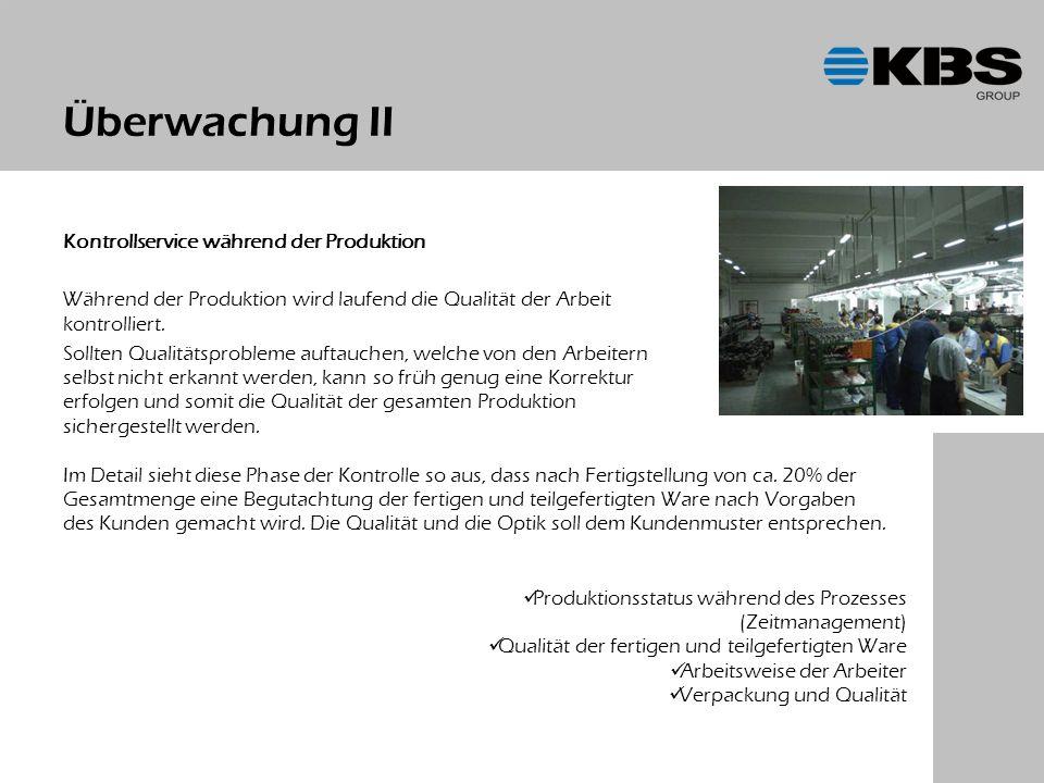 Überwachung II Kontrollservice während der Produktion Während der Produktion wird laufend die Qualität der Arbeit kontrolliert.