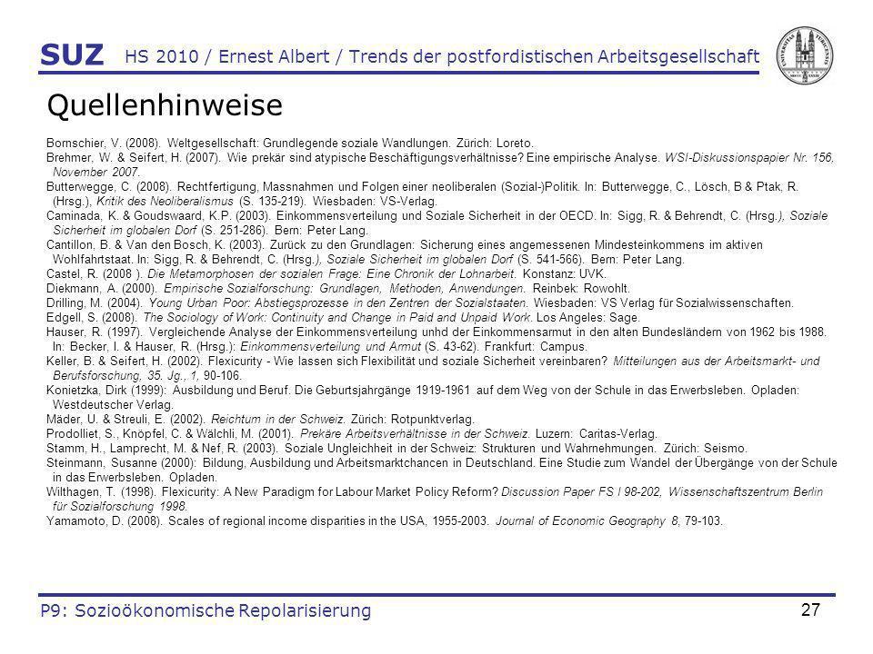 27 HS 2010 / Ernest Albert / Trends der postfordistischen Arbeitsgesellschaft Quellenhinweise Bornschier, V. (2008). Weltgesellschaft: Grundlegende so