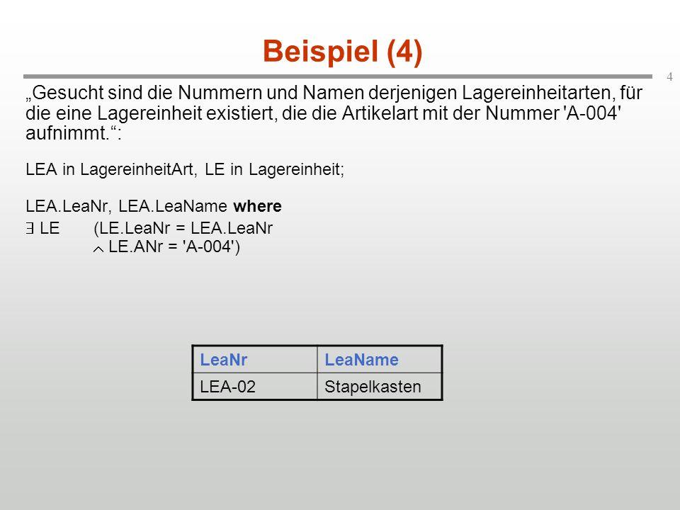 5 Beispiel (5) Ausgedrückt durch ihre jeweiligen Nummern und Namen sollen die Artikel von Lieferant Mahle gemeinsam mit den Lagereinheiten, in denen sie verpackt sind, bestimmt werden.: A in ArtikelArt, LE in Lagereinheit, LEA in LagereinheitArt; A.ANr, A.AName, LE.LeNr, LEA.LeaName whereA.ANr = LE.ANr LE.LeaNr = LEA.LeaNr A.Lieferant = Mahle