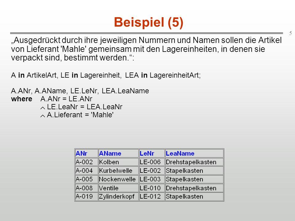6 Beispiel (6) Gesucht sind Nummern und Namen der Artikelarten, die in mehr als einer Lagereinheit verpackt sind.: A in ArtikelArt, LE1 in Lagereinheit, LE2 in Lagereinheit; A.ANr, A.AName where LE1(A.ANr = LE1.ANr LE2(A.ANr = LE2.ANr LE1.LeNr LE2.LeNr))