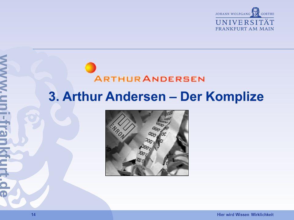 Hier wird Wissen Wirklichkeit 14 3. Arthur Andersen – Der Komplize