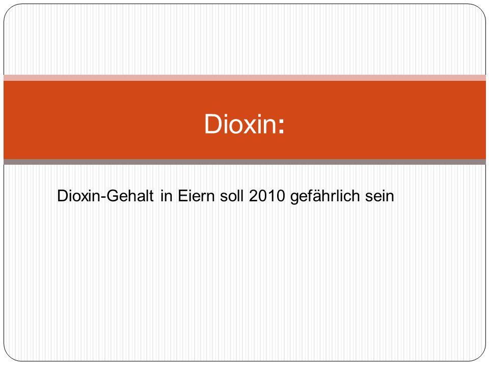 Dioxin-Gehalt in Eiern soll 2010 gefährlich sein Dioxin: