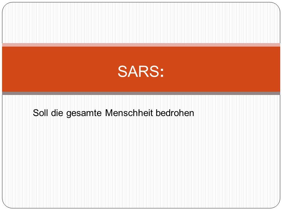 Soll die gesamte Menschheit bedrohen SARS: