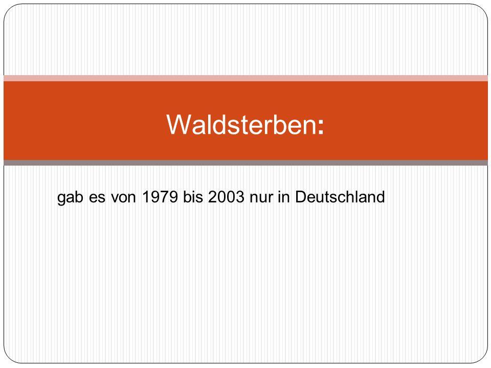 gab es von 1979 bis 2003 nur in Deutschland Waldsterben: