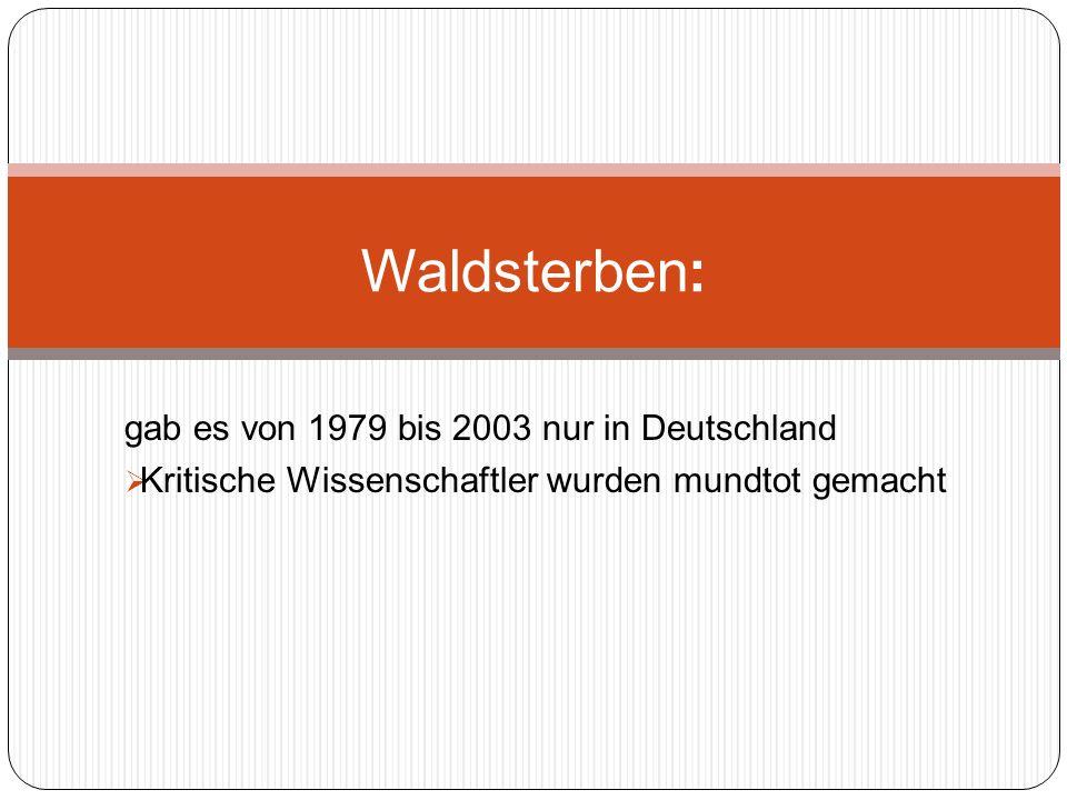 gab es von 1979 bis 2003 nur in Deutschland Kritische Wissenschaftler wurden mundtot gemacht Waldsterben: