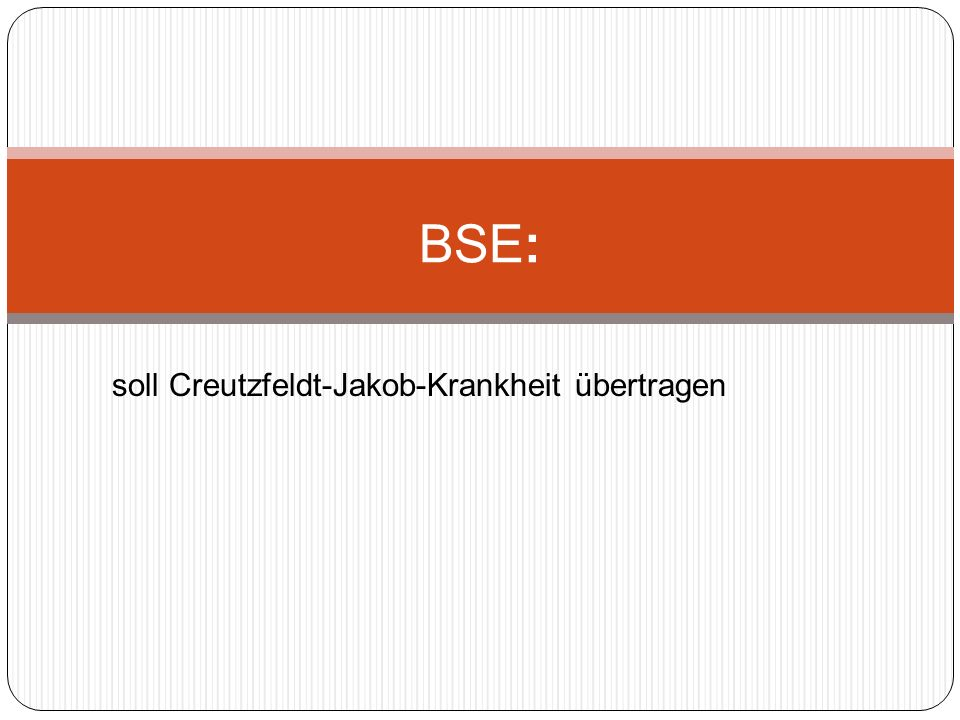 soll Creutzfeldt-Jakob-Krankheit übertragen BSE: