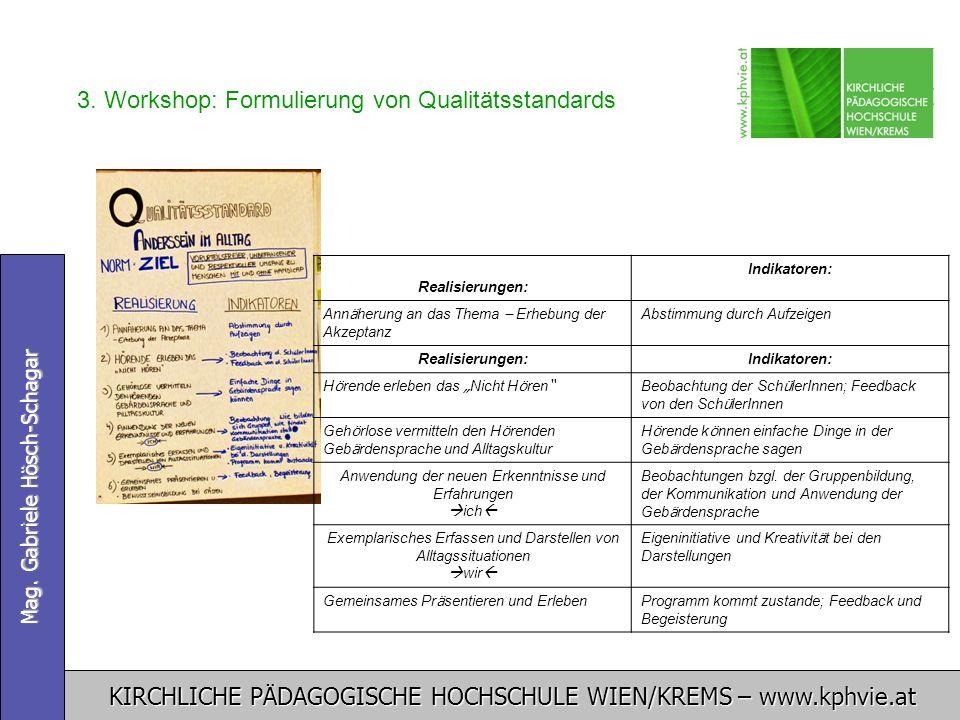 KIRCHLICHE PÄDAGOGISCHE HOCHSCHULE WIEN/KREMS – www.kphvie.at Mag. Gabriele Hösch-Schagar 3. Workshop: Formulierung von Qualitätsstandards Realisierun