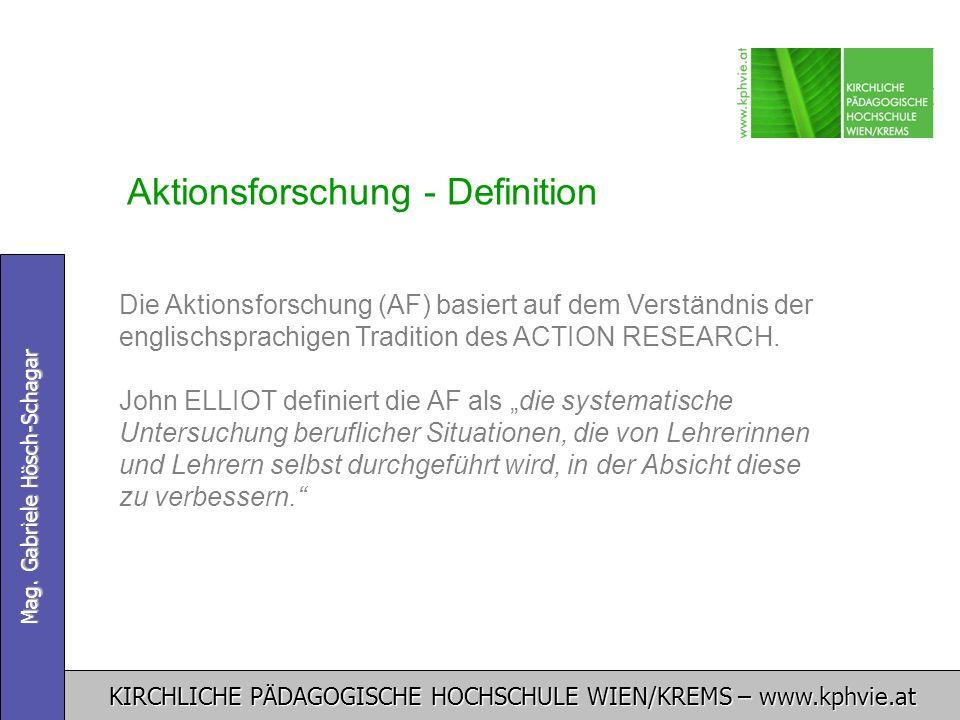 KIRCHLICHE PÄDAGOGISCHE HOCHSCHULE WIEN/KREMS – www.kphvie.at Mag. Gabriele Hösch-Schagar Aktionsforschung - Definition Die Aktionsforschung (AF) basi